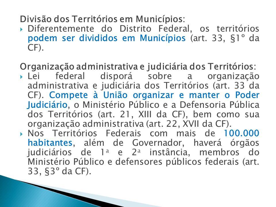 Divisão dos Territórios em Municípios: Diferentemente do Distrito Federal, os territórios podem ser divididos em Municípios (art. 33, §1º da CF). Orga