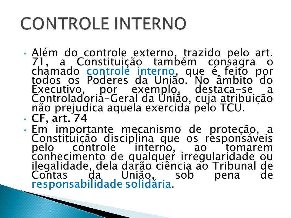 Além do controle externo, trazido pelo art. 71, a Constituição também consagra o chamado controle interno, que é feito por todos os Poderes da União.