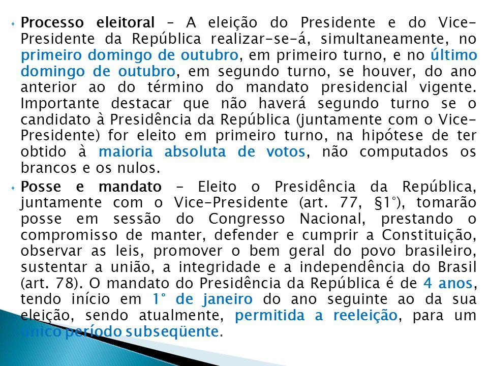 O Presidente da República será sucedido pelo Vice- Presidente no caso de vaga ou substituído, no caso de impedimento (art.