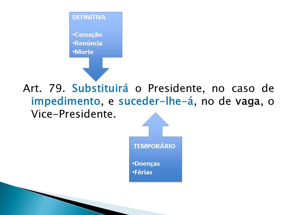 Conforme vimos, os substitutos eventuais ou assumem o cargo no caso de impedimento do Presidente e de Vice, ou caso de vaga de ambos os cargos.