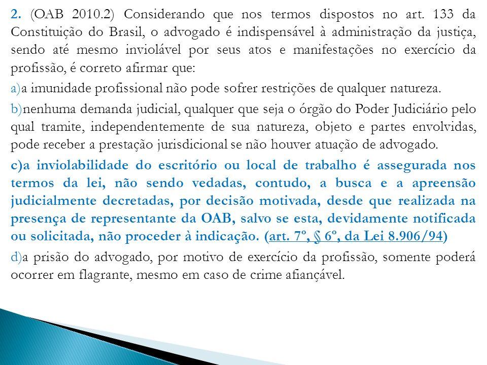 2. (OAB 2010.2) Considerando que nos termos dispostos no art. 133 da Constituição do Brasil, o advogado é indispensável à administração da justiça, se