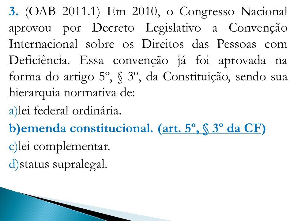 3. (OAB 2011.1) Em 2010, o Congresso Nacional aprovou por Decreto Legislativo a Convenção Internacional sobre os Direitos das Pessoas com Deficiência.