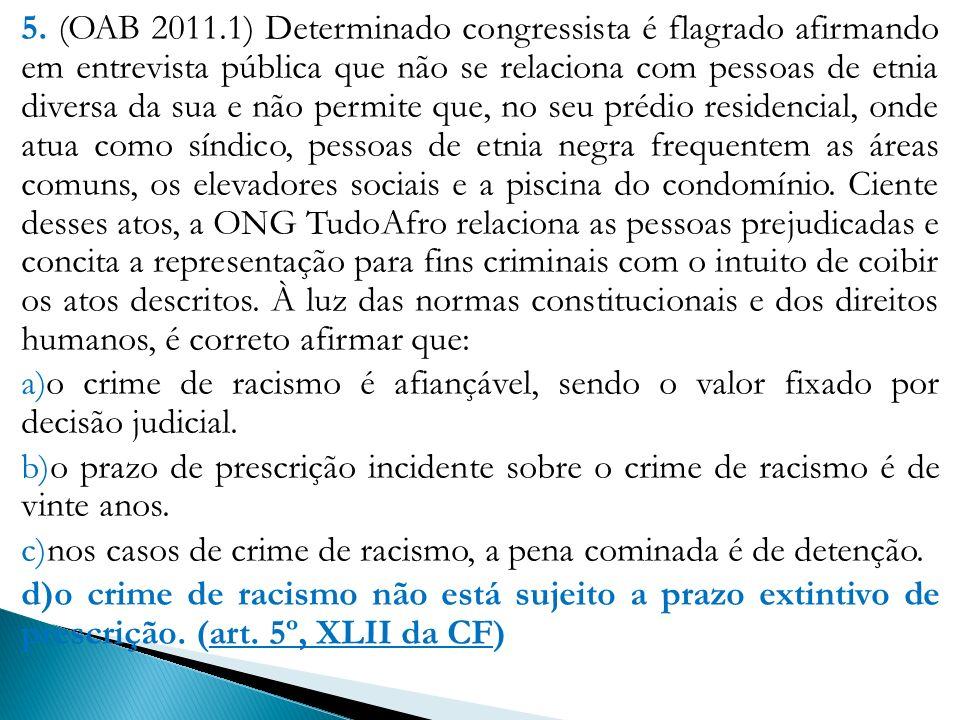 5. (OAB 2011.1) Determinado congressista é flagrado afirmando em entrevista pública que não se relaciona com pessoas de etnia diversa da sua e não per