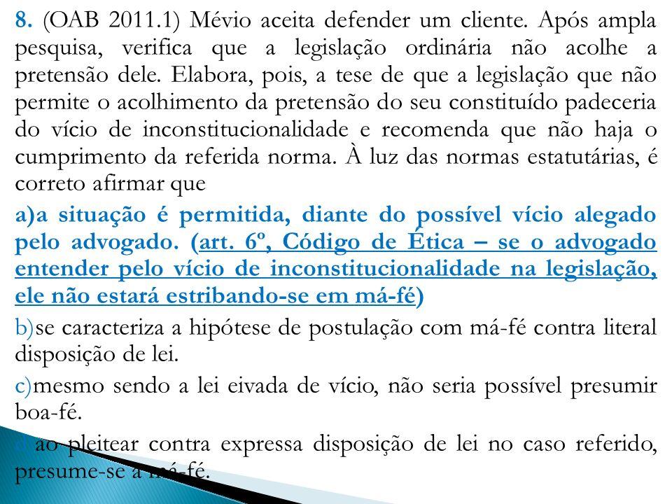 8. (OAB 2011.1) Mévio aceita defender um cliente. Após ampla pesquisa, verifica que a legislação ordinária não acolhe a pretensão dele. Elabora, pois,