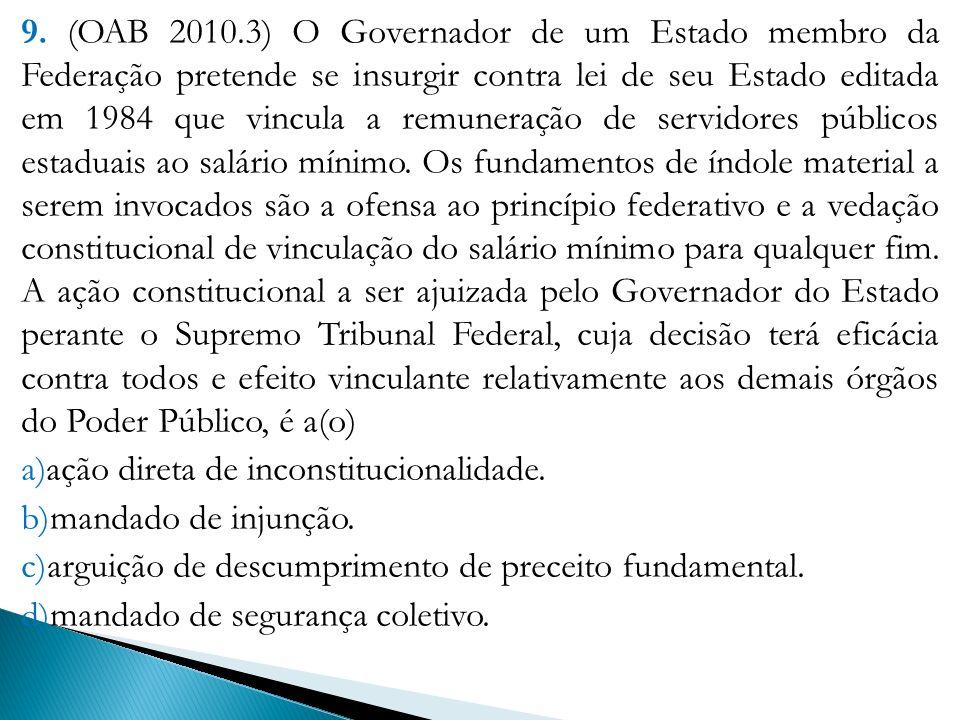 9. (OAB 2010.3) O Governador de um Estado membro da Federação pretende se insurgir contra lei de seu Estado editada em 1984 que vincula a remuneração