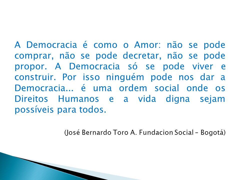 A Democracia é como o Amor: não se pode comprar, não se pode decretar, não se pode propor. A Democracia só se pode viver e construir. Por isso ninguém