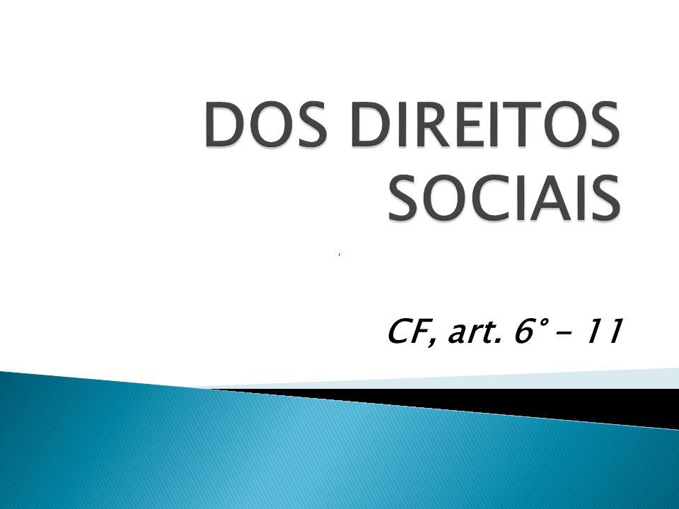 DIREITOS SOCIAIS EducaçãoSaúdeAlimentaçãoTrabalhoMoradiaLazerSegurançaPrevidência Social Proteção à maternidade e à infância Assistência aos desamparados