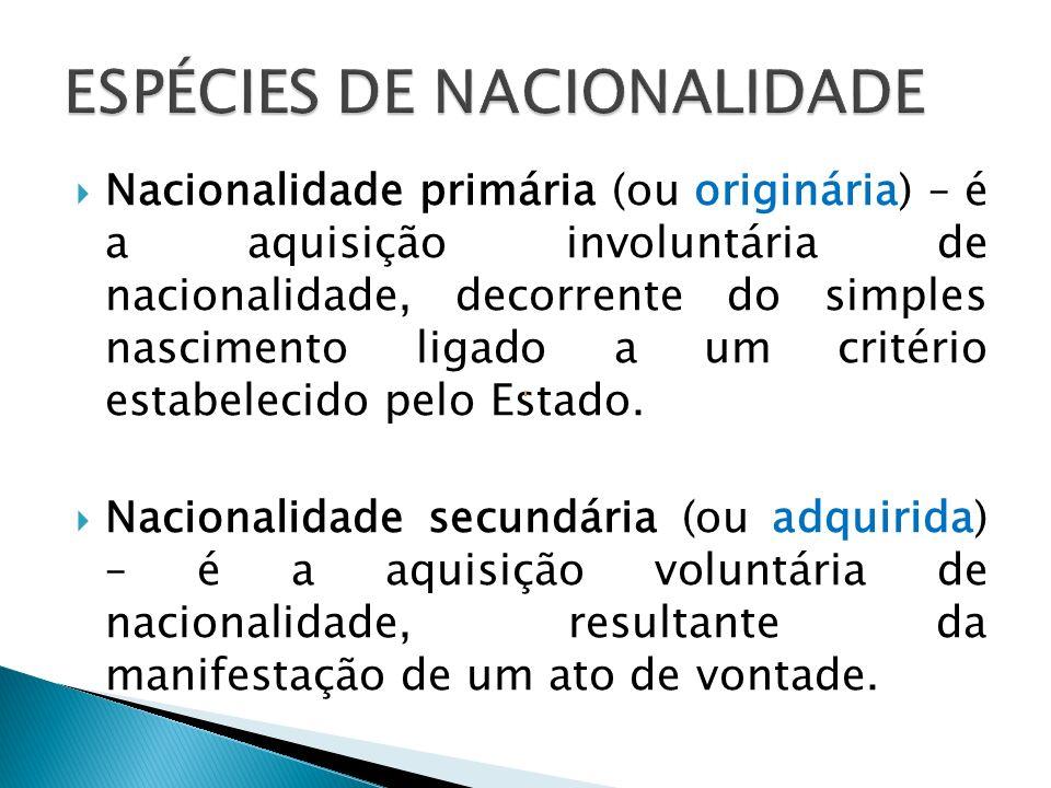Nacionalidade primária (ou originária) – é a aquisição involuntária de nacionalidade, decorrente do simples nascimento ligado a um critério estabeleci
