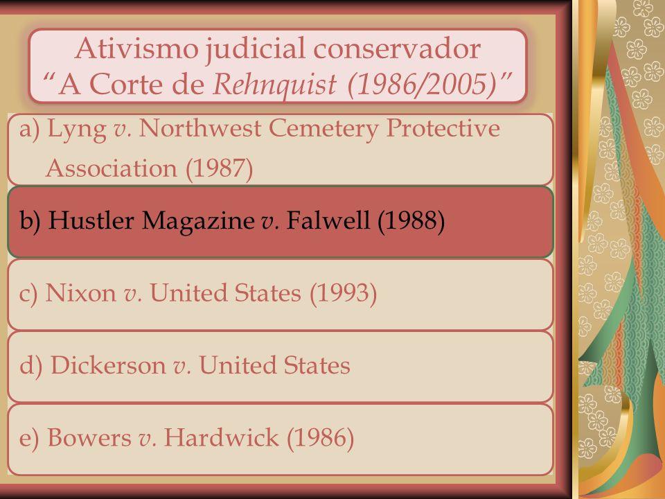 19 a) Lyng v. Northwest Cemetery Protective Association (1987) b) Hustler Magazine v. Falwell (1988)c) Nixon v. United States (1993)d) Dickerson v. Un