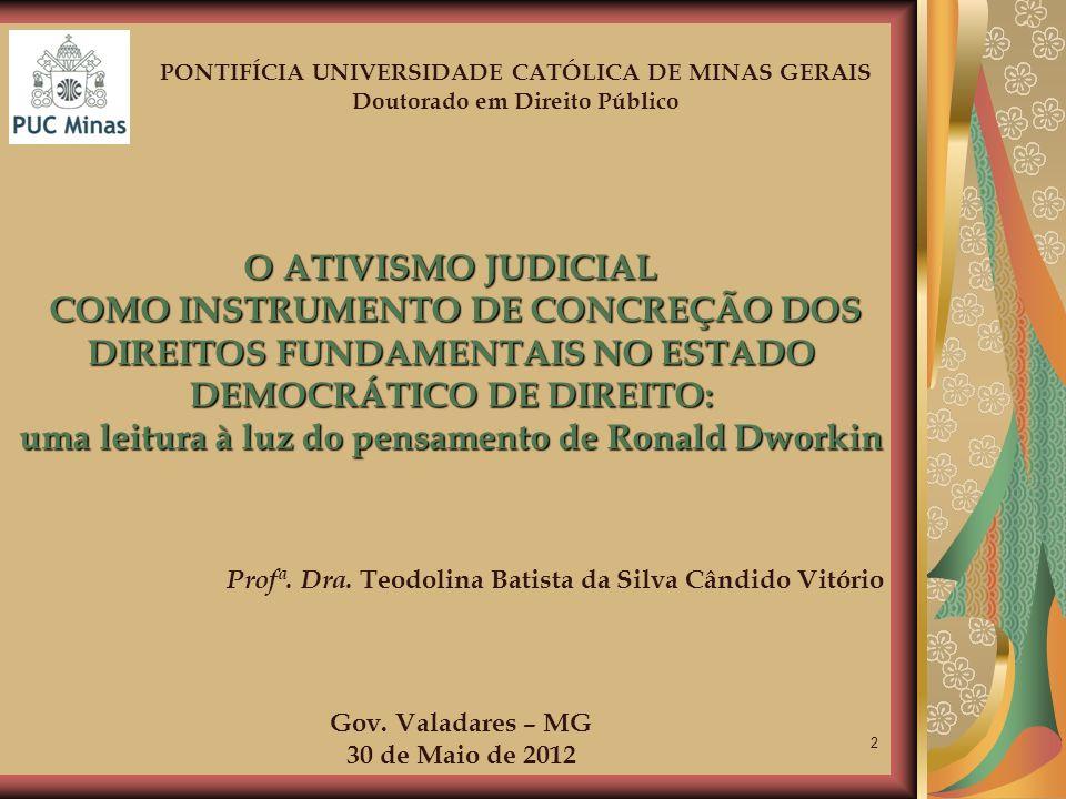 2 PONTIFÍCIA UNIVERSIDADE CATÓLICA DE MINAS GERAIS Doutorado em Direito Público O ATIVISMO JUDICIAL COMO INSTRUMENTO DE CONCREÇÃO DOS DIREITOS FUNDAME