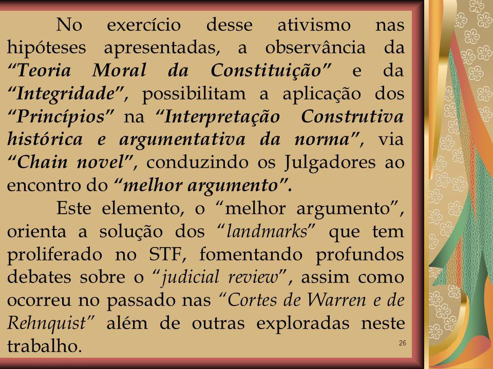 26 No exercício desse ativismo nas hipóteses apresentadas, a observância da Teoria Moral da Constituição e da Integridade, possibilitam a aplicação do