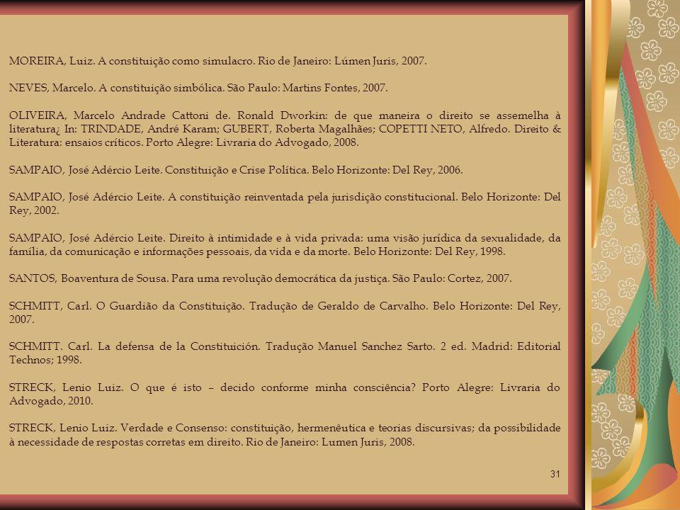 31 MOREIRA, Luiz. A constituição como simulacro. Rio de Janeiro: Lúmen Juris, 2007. NEVES, Marcelo. A constituição simbólica. São Paulo: Martins Fonte