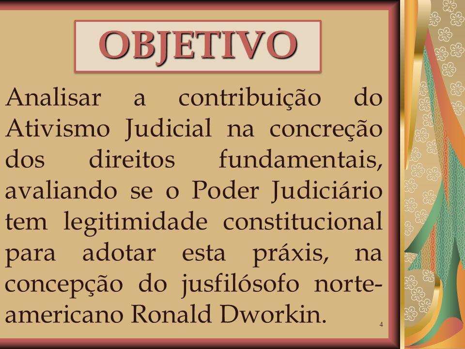 4 OBJETIVOOBJETIVO Analisar a contribuição do Ativismo Judicial na concreção dos direitos fundamentais, avaliando se o Poder Judiciário tem legitimida