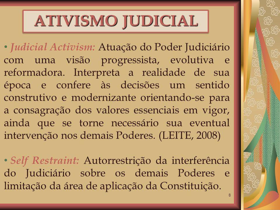 8 ATIVISMO JUDICIAL Judicial Activism: Atuação do Poder Judiciário com uma visão progressista, evolutiva e reformadora. Interpreta a realidade de sua