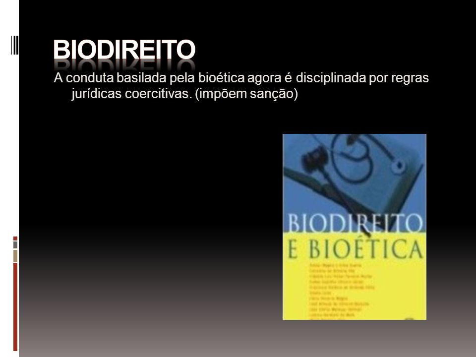 A conduta basilada pela bioética agora é disciplinada por regras jurídicas coercitivas. (impõem sanção)