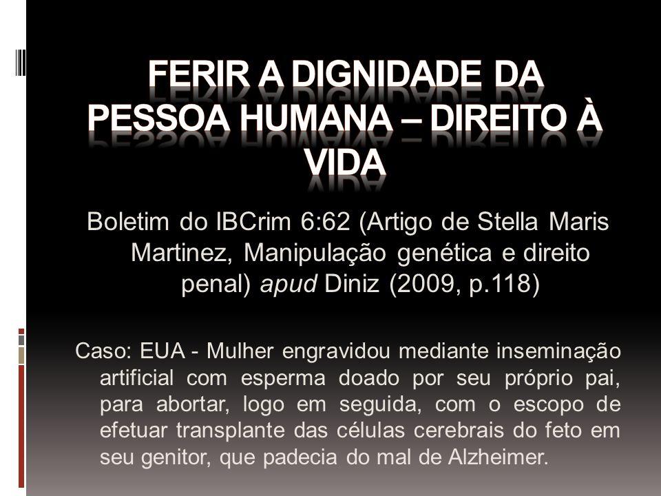 Boletim do IBCrim 6:62 (Artigo de Stella Maris Martinez, Manipulação genética e direito penal) apud Diniz (2009, p.118) Caso: EUA - Mulher engravidou