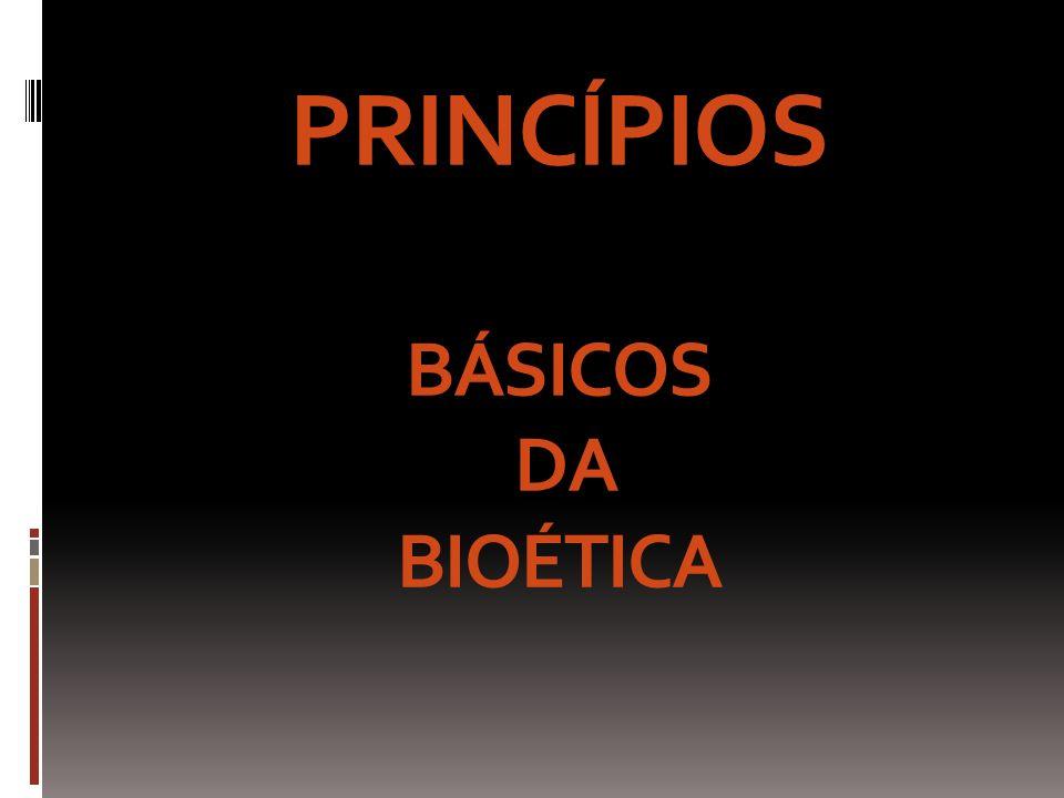 PRINCÍPIOS BÁSICOS DA BIOÉTICA