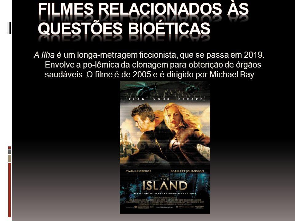 A Ilha é um longa-metragem ficcionista, que se passa em 2019. Envolve a po-lêmica da clonagem para obtenção de órgãos saudáveis. O filme é de 2005 e é