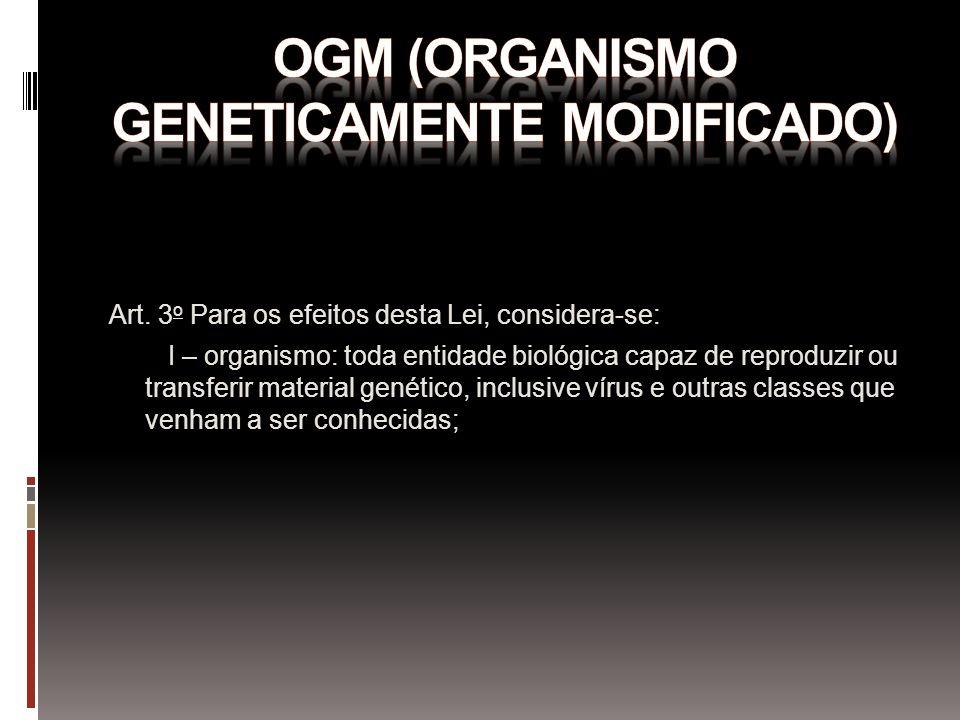 Art. 3 o Para os efeitos desta Lei, considera-se: I – organismo: toda entidade biológica capaz de reproduzir ou transferir material genético, inclusiv