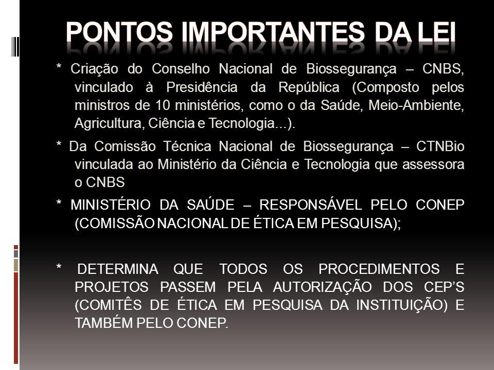 * Criação do Conselho Nacional de Biossegurança – CNBS, vinculado à Presidência da República (Composto pelos ministros de 10 ministérios, como o da Sa