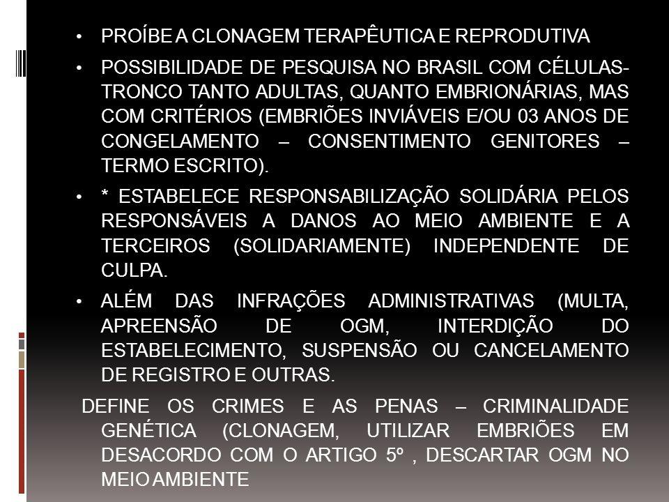 PROÍBE A CLONAGEM TERAPÊUTICA E REPRODUTIVA POSSIBILIDADE DE PESQUISA NO BRASIL COM CÉLULAS- TRONCO TANTO ADULTAS, QUANTO EMBRIONÁRIAS, MAS COM CRITÉR