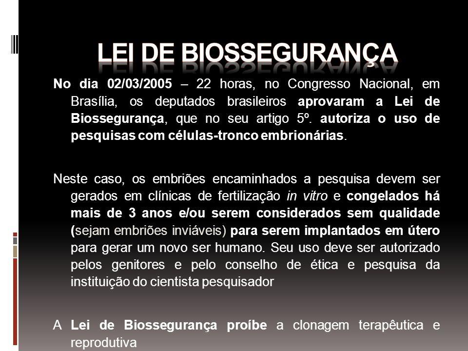No dia 02/03/2005 – 22 horas, no Congresso Nacional, em Brasília, os deputados brasileiros aprovaram a Lei de Biossegurança, que no seu artigo 5º. aut