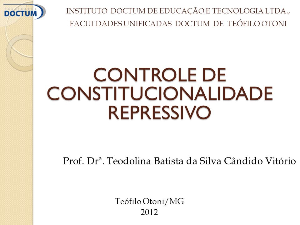 CONTROLE DE CONSTITUCIONALIDADE REPRESSIVO INSTITUTO DOCTUM DE EDUCAÇÃO E TECNOLOGIA LTDA., FACULDADES UNIFICADAS DOCTUM DE TEÓFILO OTONI Prof.