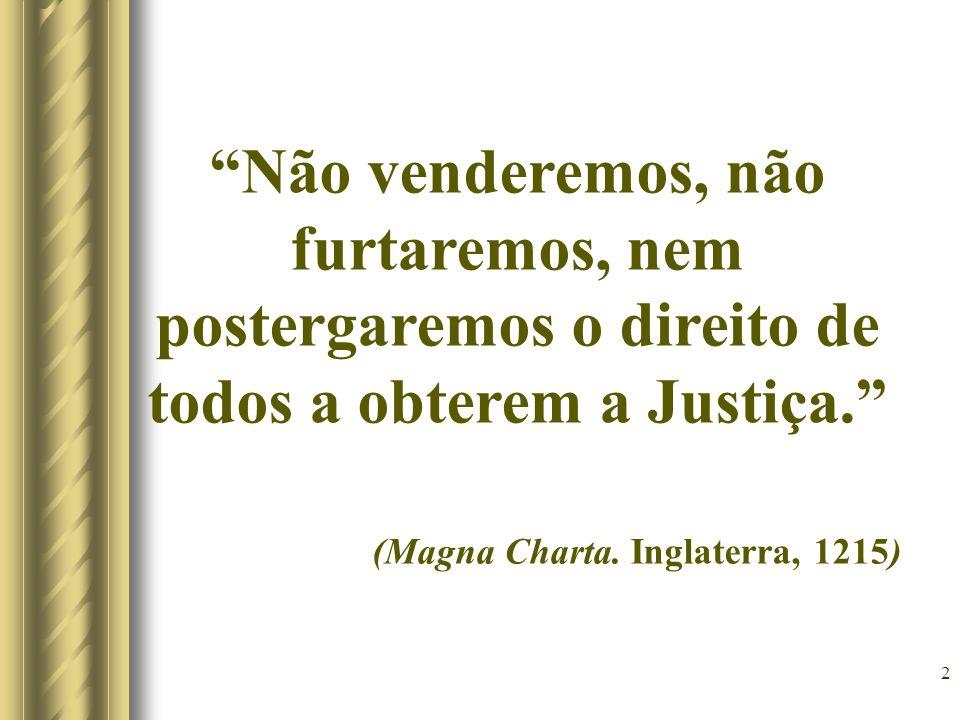 2 Não venderemos, não furtaremos, nem postergaremos o direito de todos a obterem a Justiça. (Magna Charta. Inglaterra, 1215)