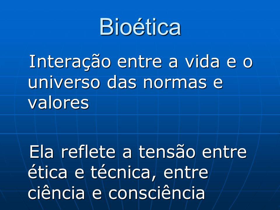 Bioética Interação entre a vida e o universo das normas e valores Interação entre a vida e o universo das normas e valores Ela reflete a tensão entre