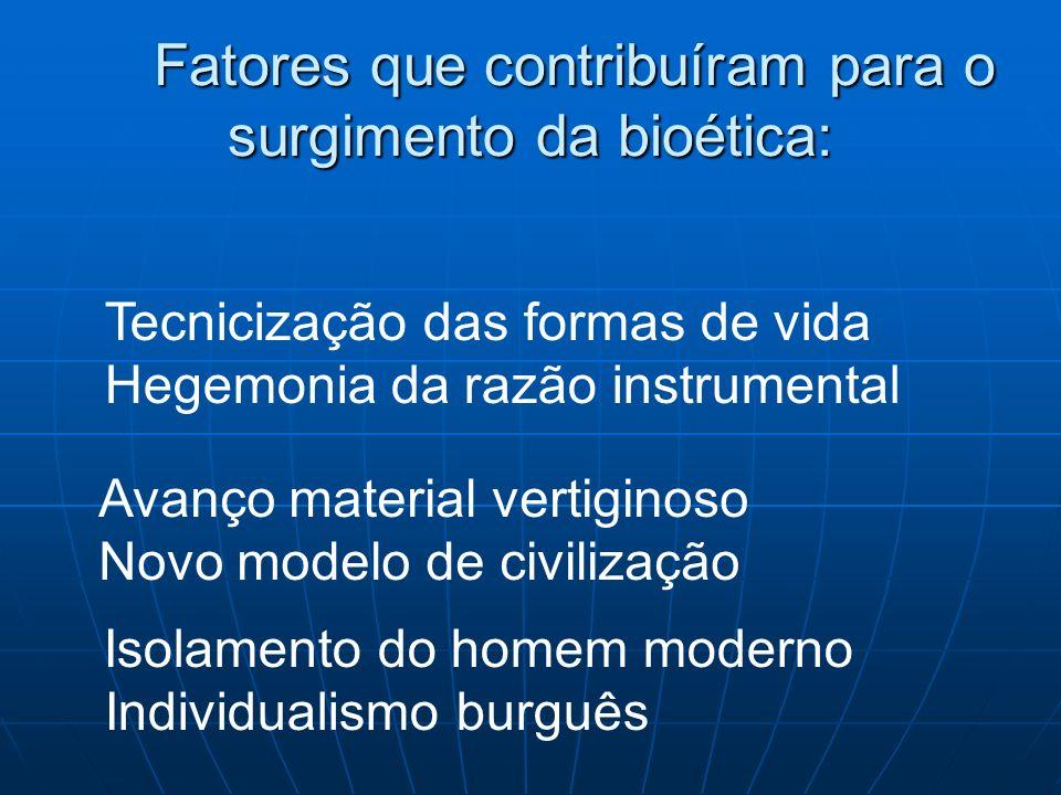 Fatores que contribuíram para o surgimento da bioética: Fatores que contribuíram para o surgimento da bioética: Tecnicização das formas de vida Hegemo
