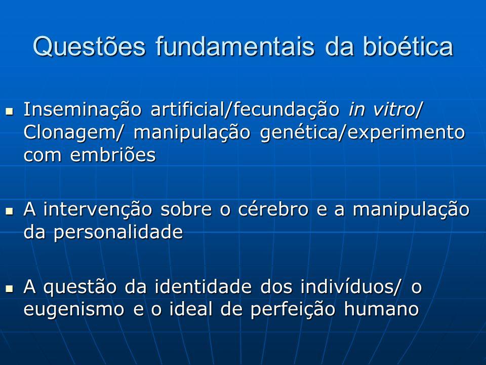 Questões fundamentais da bioética Inseminação artificial/fecundação in vitro/ Clonagem/ manipulação genética/experimento com embriões Inseminação arti