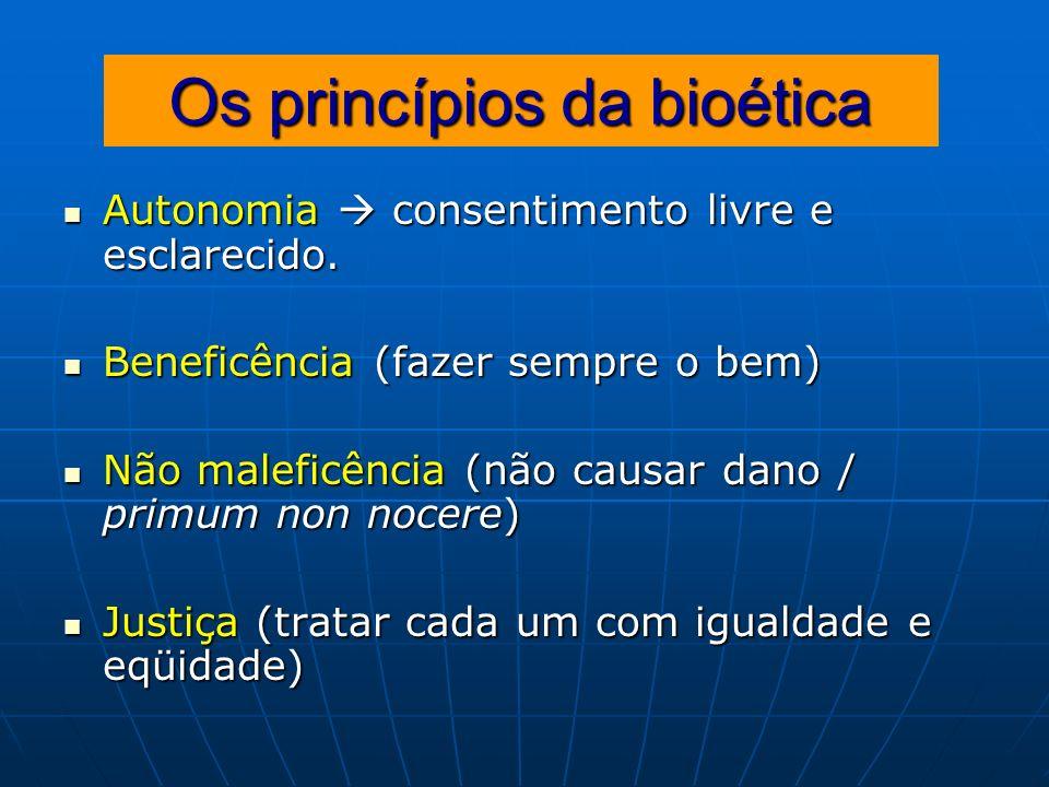Os princípios da bioética Autonomia consentimento livre e esclarecido. Autonomia consentimento livre e esclarecido. Beneficência (fazer sempre o bem)
