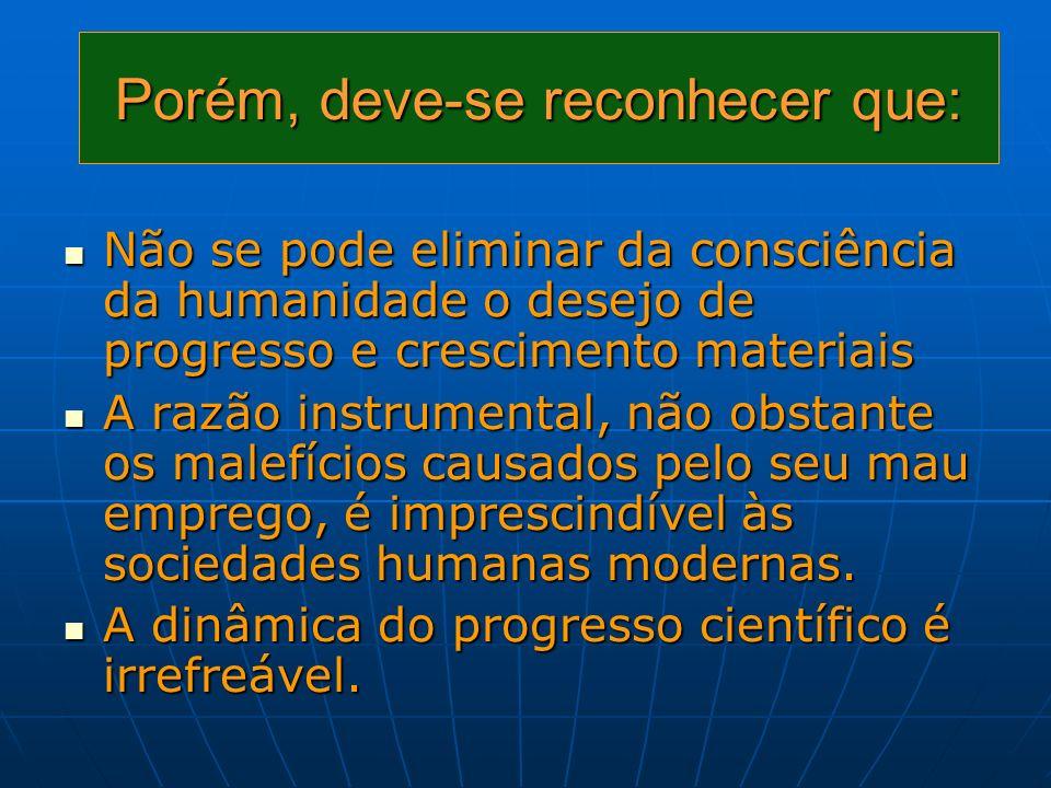 Porém, deve-se reconhecer que: Não se pode eliminar da consciência da humanidade o desejo de progresso e crescimento materiais Não se pode eliminar da