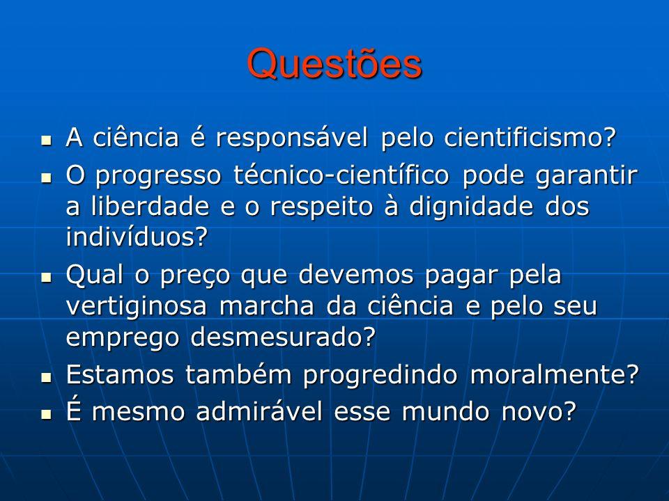 Questões A ciência é responsável pelo cientificismo? A ciência é responsável pelo cientificismo? O progresso técnico-científico pode garantir a liberd