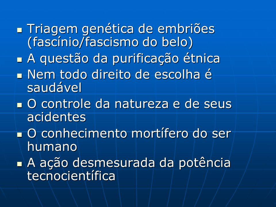 Triagem genética de embriões (fascínio/fascismo do belo) Triagem genética de embriões (fascínio/fascismo do belo) A questão da purificação étnica A qu