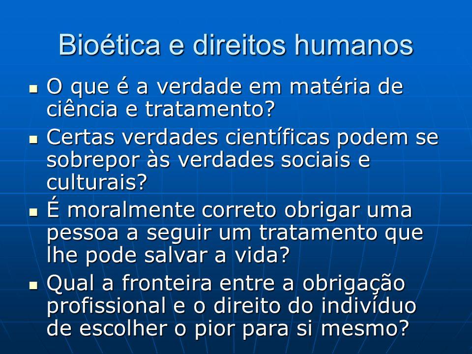 Bioética e direitos humanos O que é a verdade em matéria de ciência e tratamento? O que é a verdade em matéria de ciência e tratamento? Certas verdade