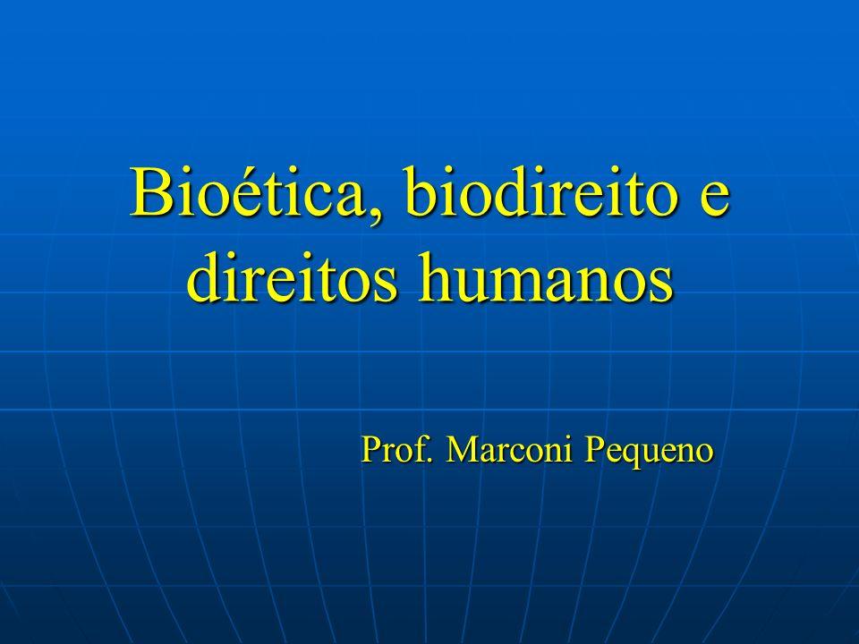Bioética, biodireito e direitos humanos Prof. Marconi Pequeno Prof. Marconi Pequeno