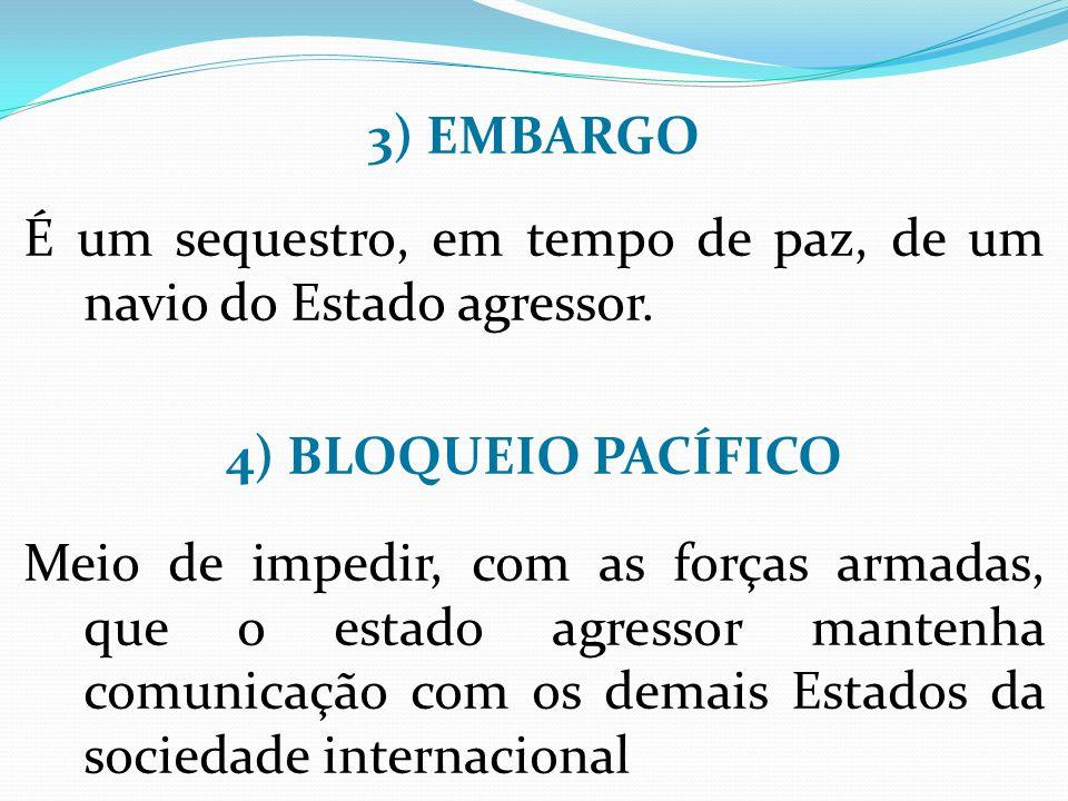 3) EMBARGO É um sequestro, em tempo de paz, de um navio do Estado agressor.