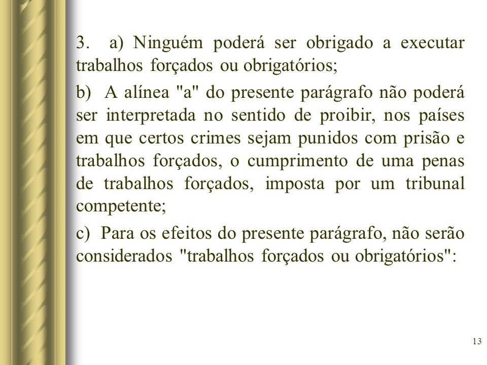 3. a) Ninguém poderá ser obrigado a executar trabalhos forçados ou obrigatórios; b) A alínea