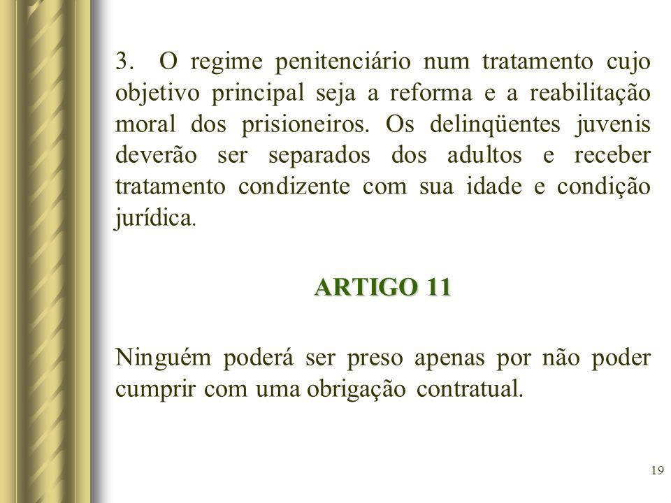 3. O regime penitenciário num tratamento cujo objetivo principal seja a reforma e a reabilitação moral dos prisioneiros. Os delinqüentes juvenis dever