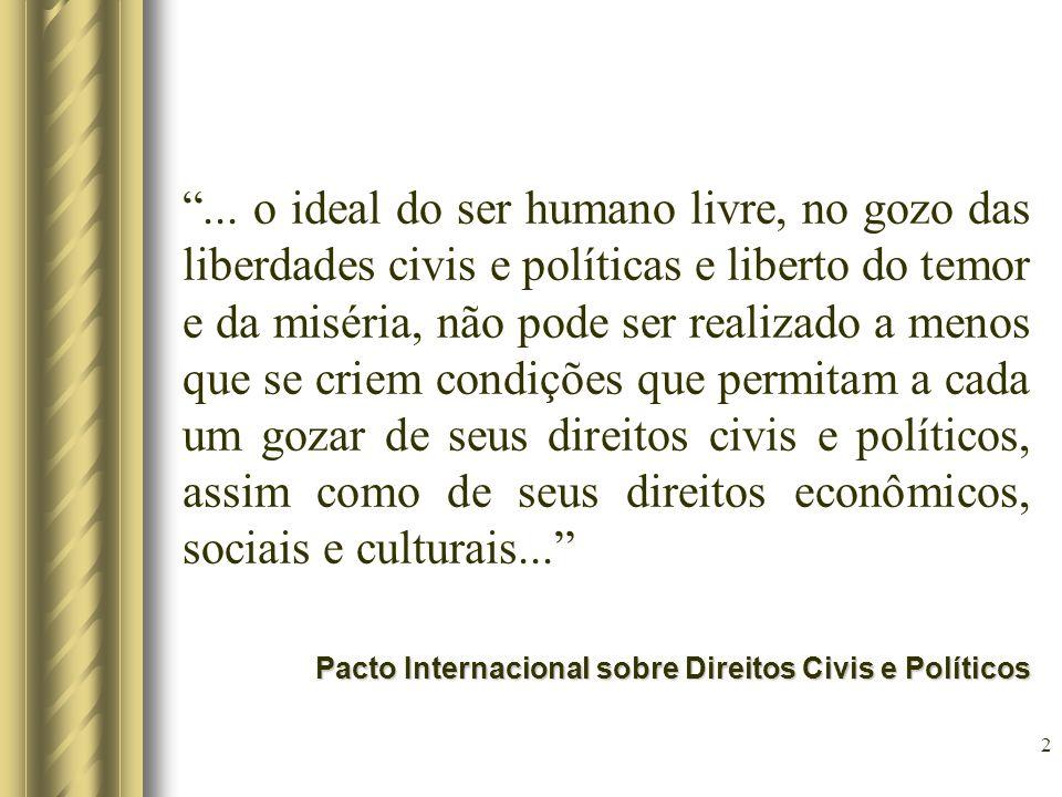 ... o ideal do ser humano livre, no gozo das liberdades civis e políticas e liberto do temor e da miséria, não pode ser realizado a menos que se criem