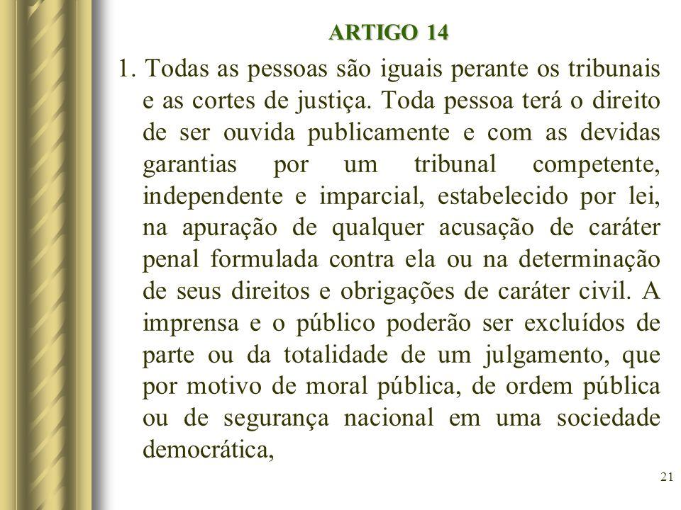 ARTIGO 14 1. Todas as pessoas são iguais perante os tribunais e as cortes de justiça. Toda pessoa terá o direito de ser ouvida publicamente e com as d