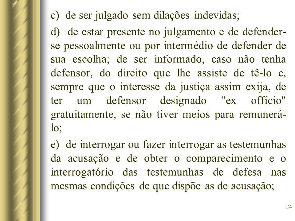 c) de ser julgado sem dilações indevidas; d) de estar presente no julgamento e de defender- se pessoalmente ou por intermédio de defender de sua escol