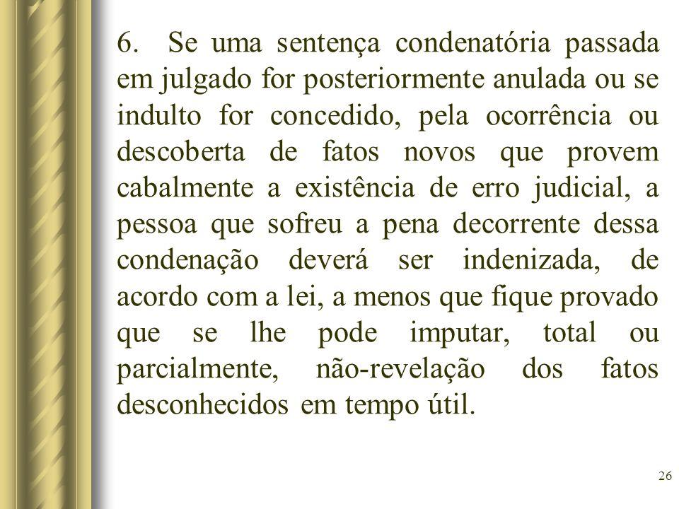 6. Se uma sentença condenatória passada em julgado for posteriormente anulada ou se indulto for concedido, pela ocorrência ou descoberta de fatos novo