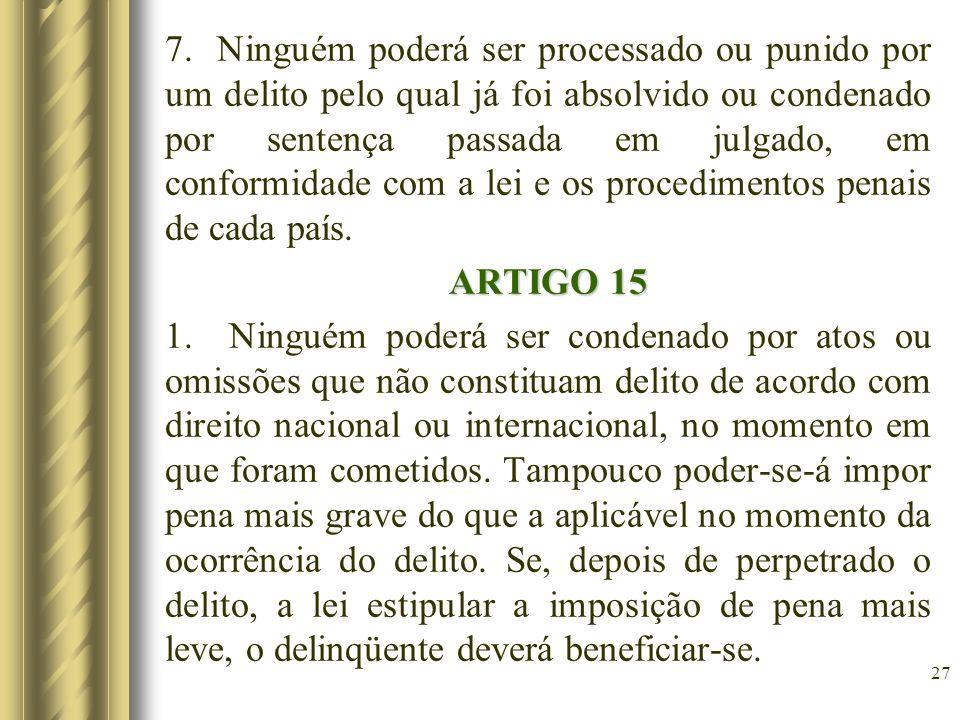 7. Ninguém poderá ser processado ou punido por um delito pelo qual já foi absolvido ou condenado por sentença passada em julgado, em conformidade com