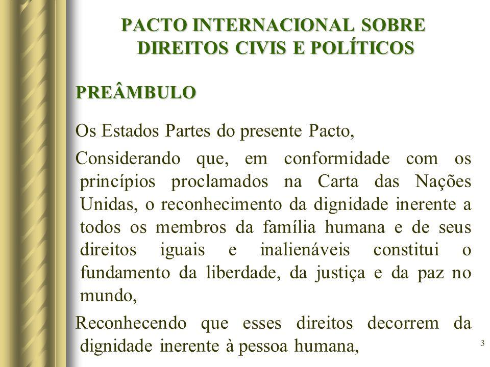 3 PACTO INTERNACIONAL SOBRE DIREITOS CIVIS E POLÍTICOS PREÂMBULO Os Estados Partes do presente Pacto, Considerando que, em conformidade com os princíp