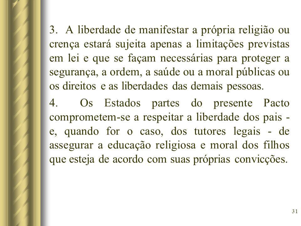 3. A liberdade de manifestar a própria religião ou crença estará sujeita apenas a limitações previstas em lei e que se façam necessárias para proteger