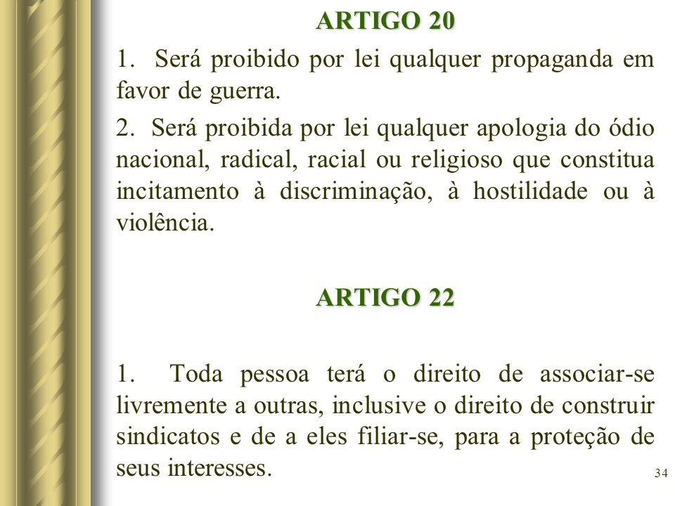 ARTIGO 20 1. Será proibido por lei qualquer propaganda em favor de guerra. 2. Será proibida por lei qualquer apologia do ódio nacional, radical, racia