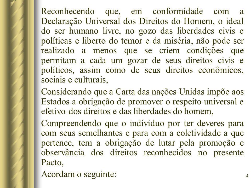 4 Reconhecendo que, em conformidade com a Declaração Universal dos Direitos do Homem, o ideal do ser humano livre, no gozo das liberdades civis e polí