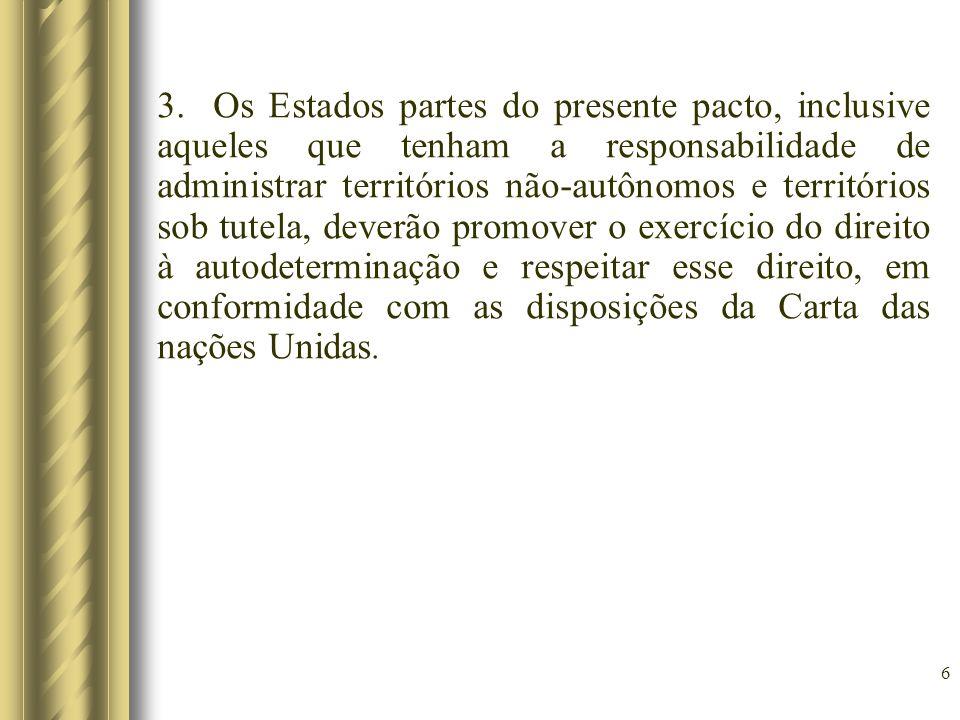 6 3. Os Estados partes do presente pacto, inclusive aqueles que tenham a responsabilidade de administrar territórios não-autônomos e territórios sob t